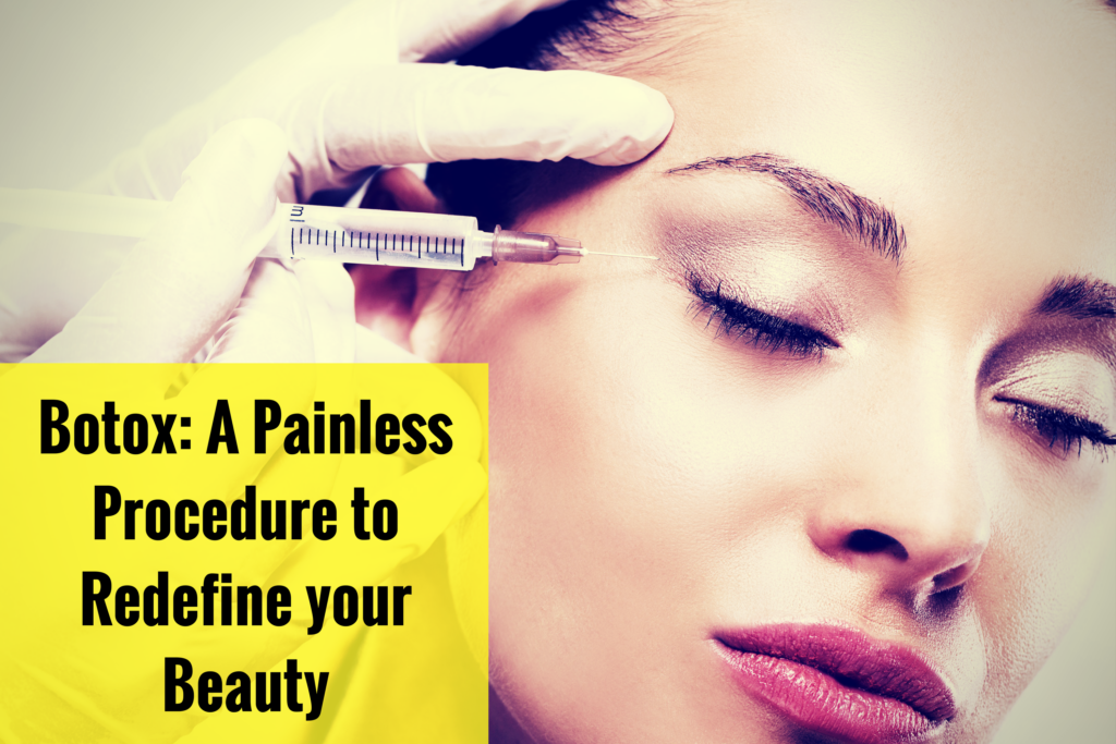 Botox_ A Painless Procedure to Redefine your Beauty